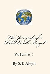 The Journal of a Rebel Earth Angel: Volume 1 (The Maverick Earth Angel)