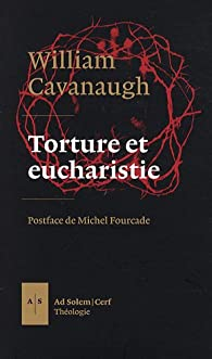 Torture et Eucharistie par William Cavanaugh