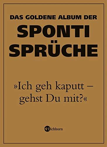 """""""Ich geh kaputt - gehst Du mit?"""" Das goldene Album der Sponti-Sprüche"""