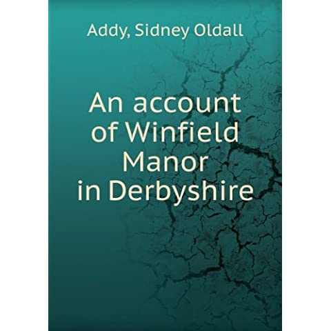 An account of Winfield Manor in Derbyshire. Talbot Collection of British Pamphlets