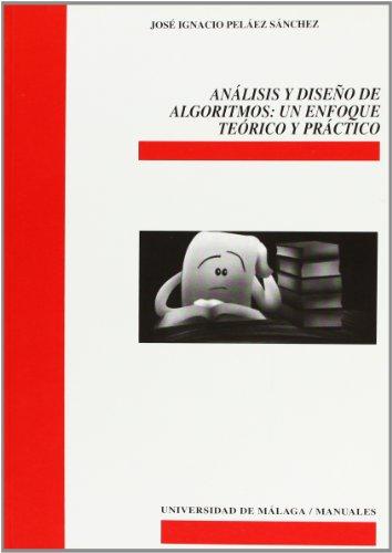 Análisis y diseño de algoritmos: Un enfoque teórico y práctico (Manuales) por José Ignacio Peláez Sánchez