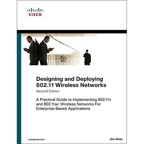 Designing and Deploying 802.11 Wireless Networks: A Practical Guide to Implementing 802.11n and 802.11ac Wireless Networks for Enterprise-Based Applications (Networking Technology) by Jim Geier (18-May-2015)