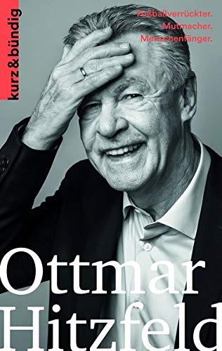 Ottmar Hitzfeld: Fußballverrückter. Mutmacher. Menschenfänger. (Kurzportraits kurz & bündig)