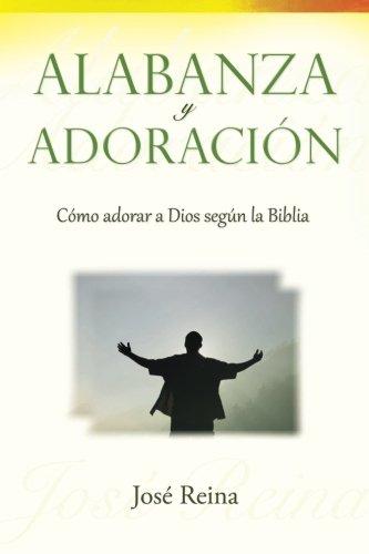 Alabanza y Adoración: Cómo adorar a Dios segun la Biblia