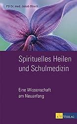 Spirituelles Heilen und Schulmedizin: Eine Wissenschaft am Neuanfang