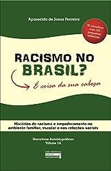 Racismo no Brasil? É coisa da sua cabeça: Histórias de racismo e empoderamento no ambiente familiar, escolar e nas relações sociais (Narrativas Autobiográficas Volume 1A) (Portuguese Edition)