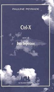 vignette de 'Ctrl-X (Pauline Peyrade)'