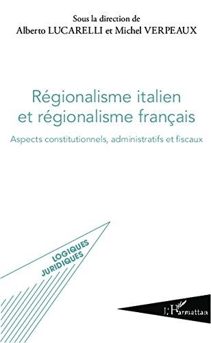Régionalisme italien et régionalisme français: Aspects constitutionnels, administratifs et fiscaux pdf, epub ebook
