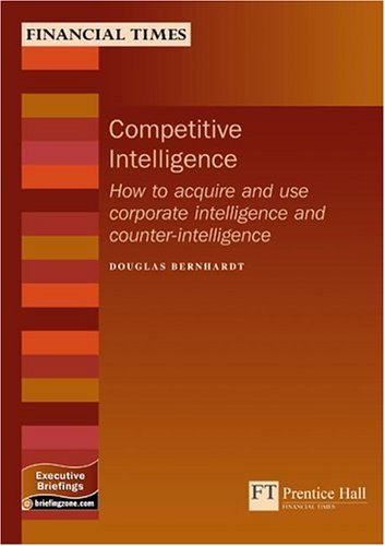 Competitive Intelligence: How to Acquire and Use Corporate Intelligenceand: How to Acquire and Use Corporate Intelligence and Counter-intelligence (MB Executive) by Douglas Bernhardt (2003-01-16)