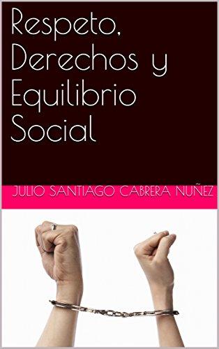 Respeto, Derechos y Equilibrio Social (modified version): Respect, Rights and Social Balance (English original version included) por Julio Santiago Cabrera Nuñez