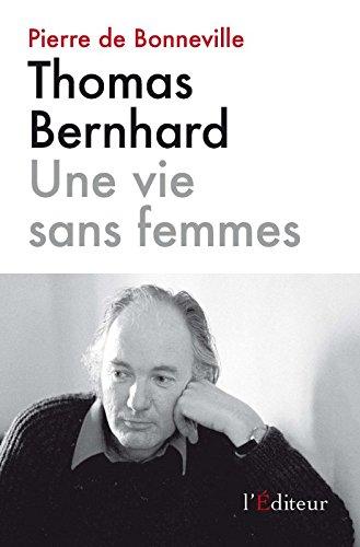 Thomas Bernhard : Une vie sans femmes
