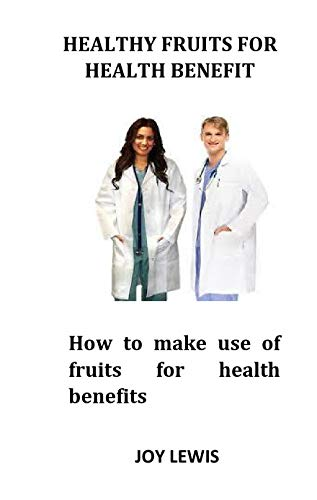 Healthy Fruits For Health Benifit: How to make use of fruits for health benefits (English Edition)