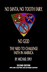 No Santa, No Tooth Fairy, No God: The Need To Challenge Faith In America; Second Edition