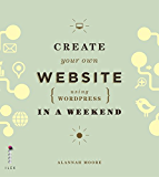 Create Your Own Website (Using Wordpress) in a Weekend (English Edition)