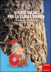 Storia facile per la classe quinta. La civiltà greca, l'Italia antica e l'impero Romano
