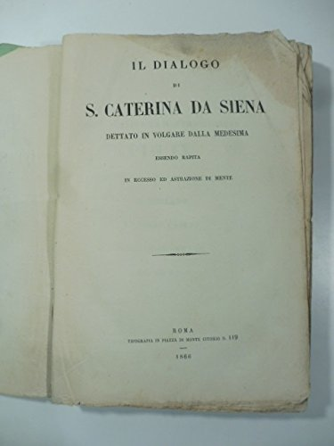 Il dialogo di S. Caterina da Siena dettato in volgare dalla medesima essendo rapita in eccesso ed astrazione di mente