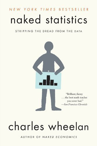Naked Statistics: Stripping the Dread from the Data 1st by Wheelan, Charles (2014) Paperback