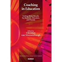 Coaching in Education: Getting Better Results for Students, Educators, and Parents (Professional Coaching)