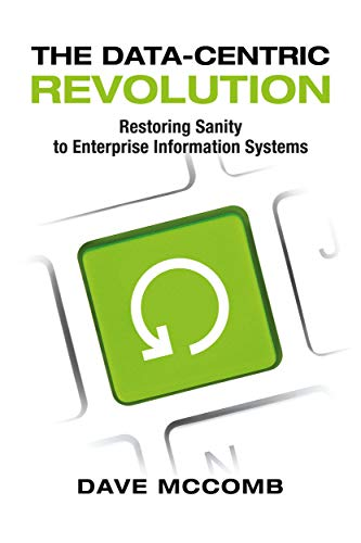 The Data-Centric Revolution: Restoring Sanity to Enterprise Information Systems (English Edition)