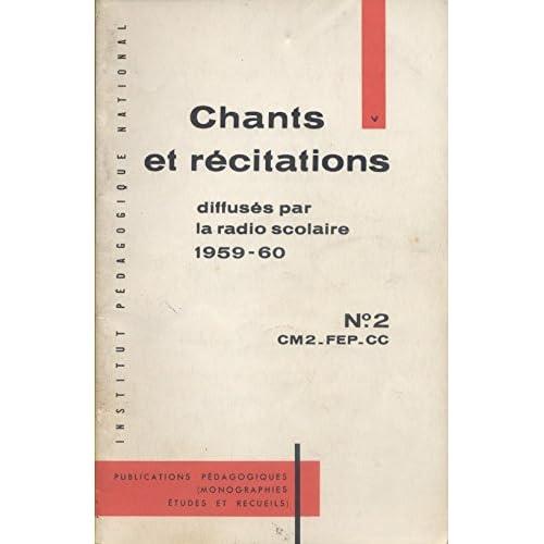 Recueil des chants et récitations diffusés par la radio scolaire. N° 2 : CM2-FEP-CC. Année scolaire 1959-1960. (Textes et partitions)