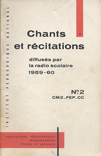 Recueil des chants et récitations diffusés par la radio scolaire. N° 2 : CM2-FEP-CC. Année scolaire 1959-1960. (Textes et partitions) par RADIO SCOLAIRE 1959-1960