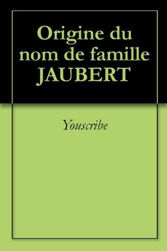 Origine du nom de famille JAUBERT (Oeuvres courtes) par Youscribe