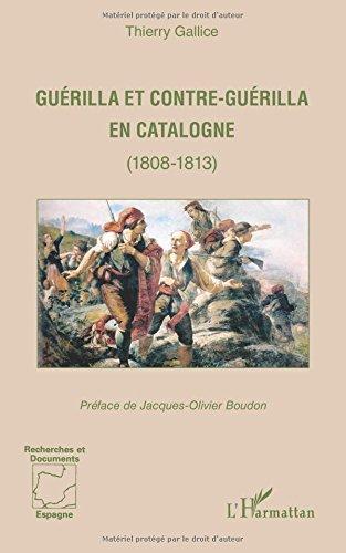 Guérilla et contre-guérilla en Catalogne (1808-1813) par Thierry Gallice