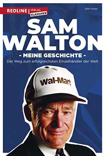 Sam Walton: Meine Geschichte. Der Weg zum erfolgreichsten Einzelhändler der Welt.
