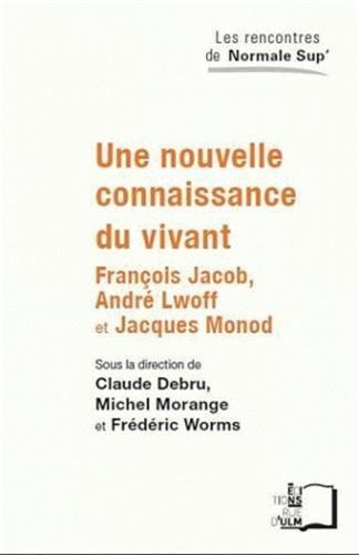 Une nouvelle connaissance du vivant : François Jacob, André Lwoff et Jacques Monod