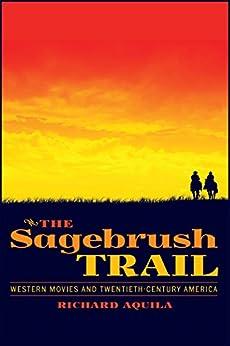 The Sagebrush Trail: Western Movies and Twentieth-Century America par [Aquila, Richard]