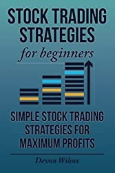 Stock Trading Strategies For Beginners: Simple Stock Trading Strategies For Maxi by Devon Wilcox (2014-07-26)