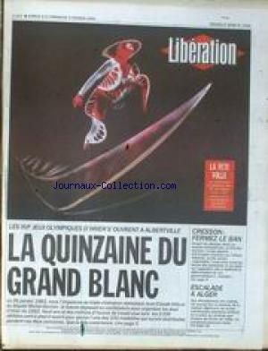 LIBERATION [No 3334] du 09/02/1992 - LES XVIe JEUX OLYMPIQUES D' HIVER A ALBERVILLE CRESSON - FERMEZ LE BAN ESCALADE A ALGER AUDIERNE - FINISTERE