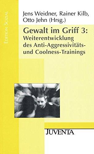 Gewalt im Griff 3: Weiterentwicklung des Anti-Aggressivitäts- und Coolness-Trainings (Edition Sozial)