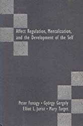 Affect Regulation, Mentalization, and the Development of Self by Peter Fonagy (2002-08-01)