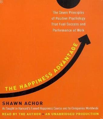 The Happiness Advantage: The Seven Principles of Positive Psychology That Fuel Success and Performance at Work by Shawn Achor (2010-09-21)