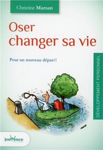Oser changer sa vie : Pour un nouveau dpart !