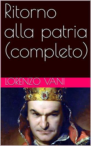 Ritorno alla patria (completo) (Italian Edition) eBook: Lorenzo ...