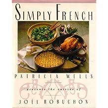 Simply French: Patricia Wells Presents the Cuisine of Joel Robuchon by Wells, Patricia (1991) Gebundene Ausgabe