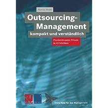 Outsourcing-Management kompakt und verständlich: Praxisorientiertes Wissen in 24 Schritten (XKnow-how für das Management)