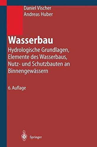 Wasserbau: Hydrologische Grundlagen, Elemente des Wasserbaus, Nutz- und Schutzbauten an Binnengewässern