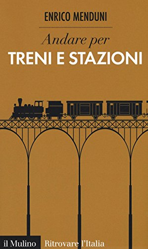 Andare per treni e stazioni