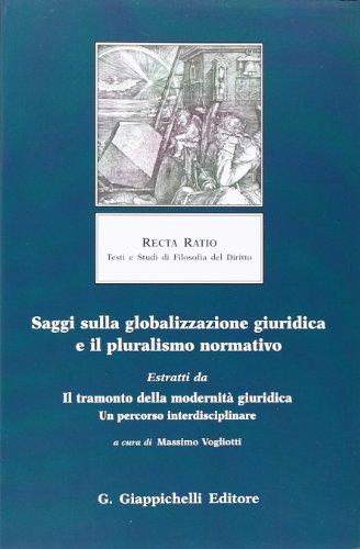 Saggi sulla globalizzazione giuridica e il pluralismo normativo. Estratti da Il tramonto della modernità giuridica. Un percorso interdisciplinare