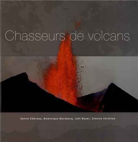 Chasseurs de volcans: Les 101 plus beaux volcans du monde.