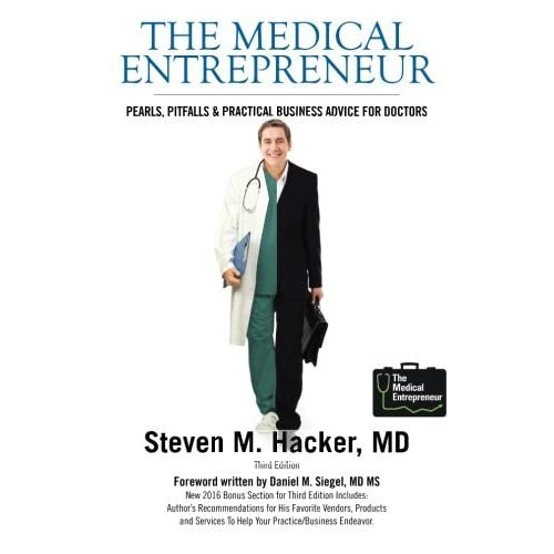 The Medical Entrepreneur: Pearls, Pitfalls and Practical Business Advice for Doctors (Third Edition) by MD, Steven M. Hacker (2010-12-16)