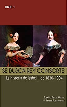 SE BUSCA REY CONSORTE.  Isabel II: La historia de Isabel II de 1830 a 1904 (Biografías Históricas) (Spanish Edition)