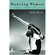 [(Dancing Women: Female Bodies Onstage)] [Author: Sally Banes] published on (April, 1998)