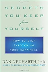 Secrets You Keep from Yourself: How to Stop Sabotaging Your Happiness by Dan Neuharth (2004-03-05)