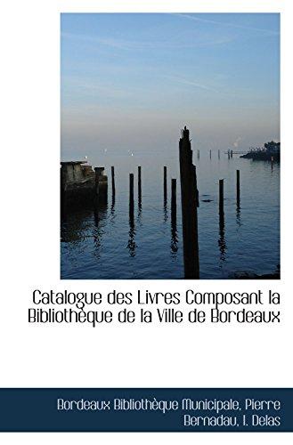Catalogue des Livres Composant la Bibliothèque de la Ville de Bordeaux