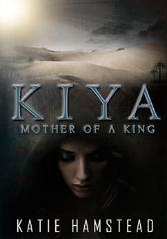 KIYA: Mother of a King (Kiya Trilogy Book 2) by [Hamstead, Katie]