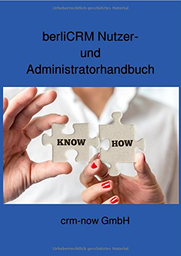 berliCRM Nutzer- und Administratorhandbuch: Know How für das populäre Open Source CRM System